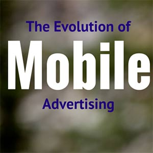 The Evolution of Mobile Advertising