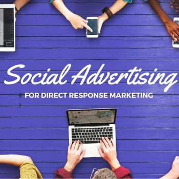 Social Media Advertising for Direct Response Marketing